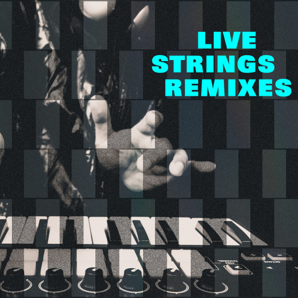 LIVE STRINGS REMIXES